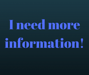 "Graphic saying ""I need more information!"""